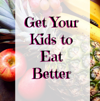 Getting Your Kids to Eat Better