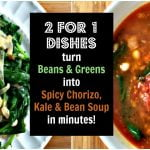 2 Dishes from 1: Turn Beans & Greens into a Spicy Chorizo, Kale & Bean Soup in just minutes!