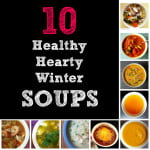 10 Healthy, Hearty Winter Soups to soothe your soul.