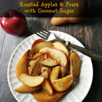 Roasted Apples & Pears with Coconut Sugar