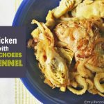 Chicken with Artichokes & Fennel - Carmelized onions, fennel and artichokes atop chicken thighs with a hint of lemon and garlic make the perfect combination for a winning dinner.