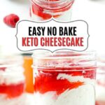 glass jars with sugar free keto cheesecake no bake and fresh raspberries and text