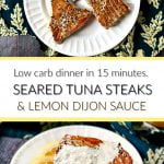white plate with seared tuna steaks with lemon dijon sauce, lemons and text