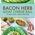 This bacon herb goat cheese ball takes only a few minutes to make and is the perfect low carb appetizer to take to a party. Serve with cucumber slices or low carb crackers.