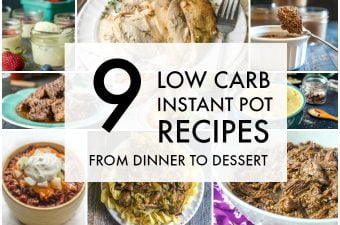 These 9 low carb Instant Pot recipes will take you from dinner to dessert. Most of these recipes can be made in the slow cooker too!