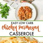 low carb chicken parmesan casserole in baking dish with closeup and text overlay