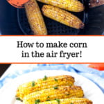 white plate and air fryer basket with spicy air fryer corn and text overlay