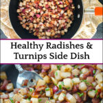 skillet with fried radishes and turnips with bacon with text